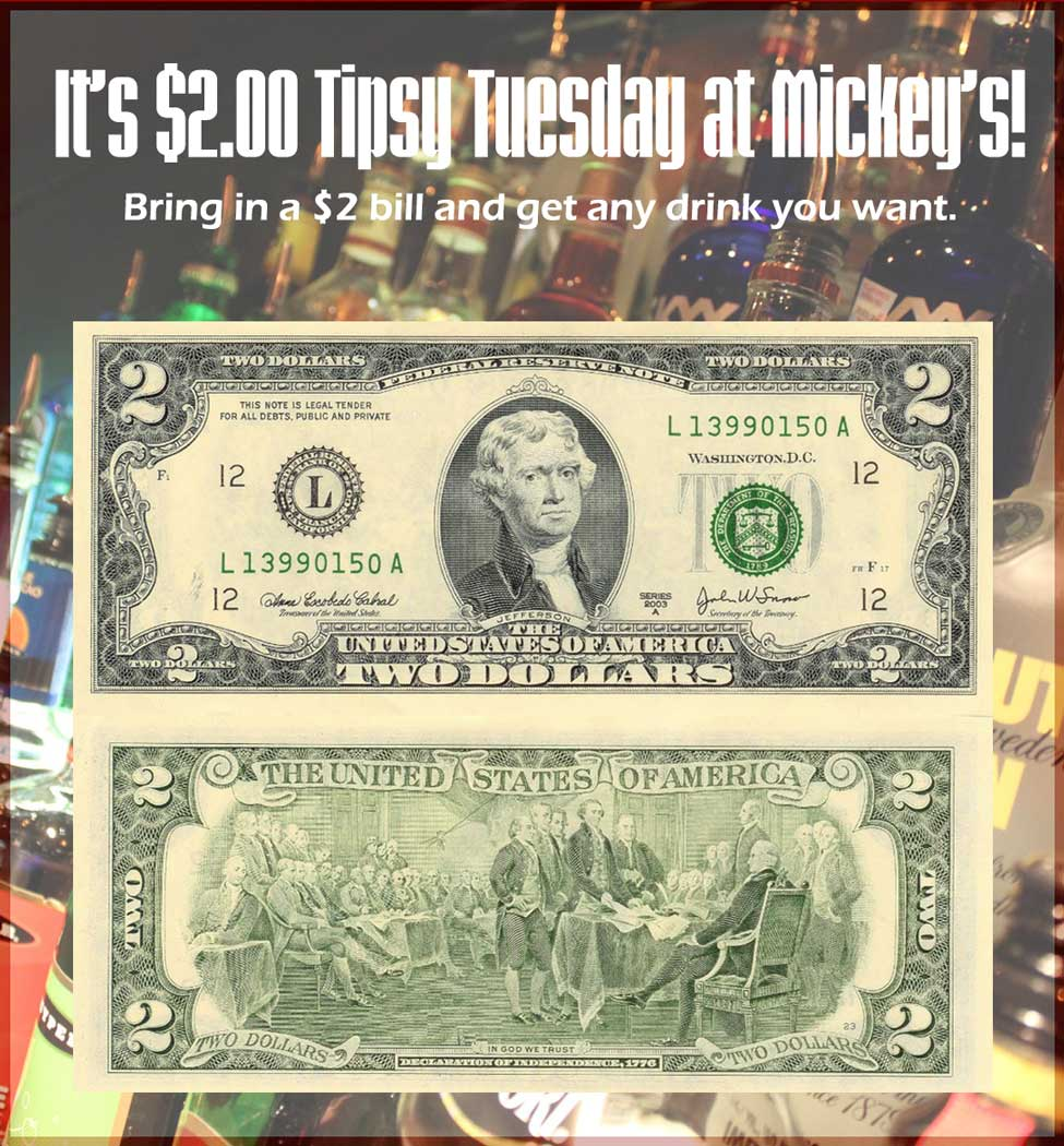 It's @2.00 Tipsy Tuesday at Mickey's